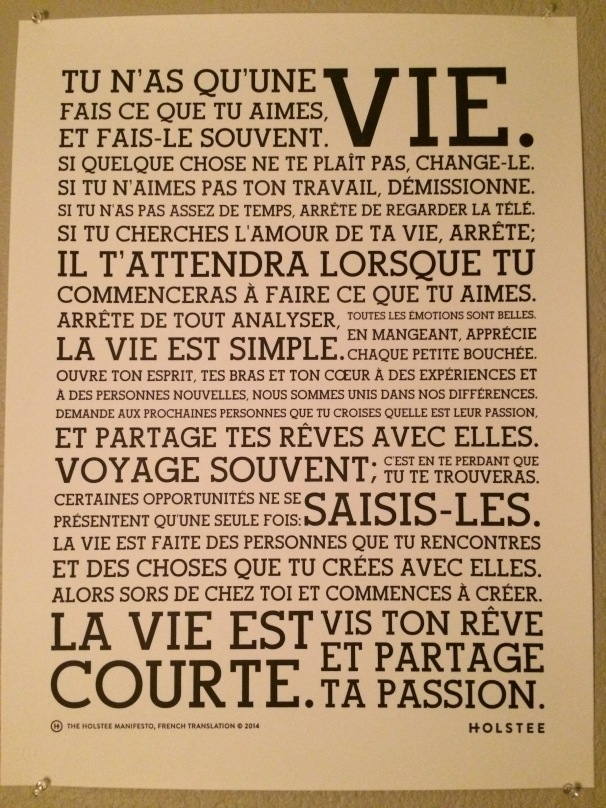 I bought this wonderful print, in French, from Holstee to remind me that yes: this is indeed my life.